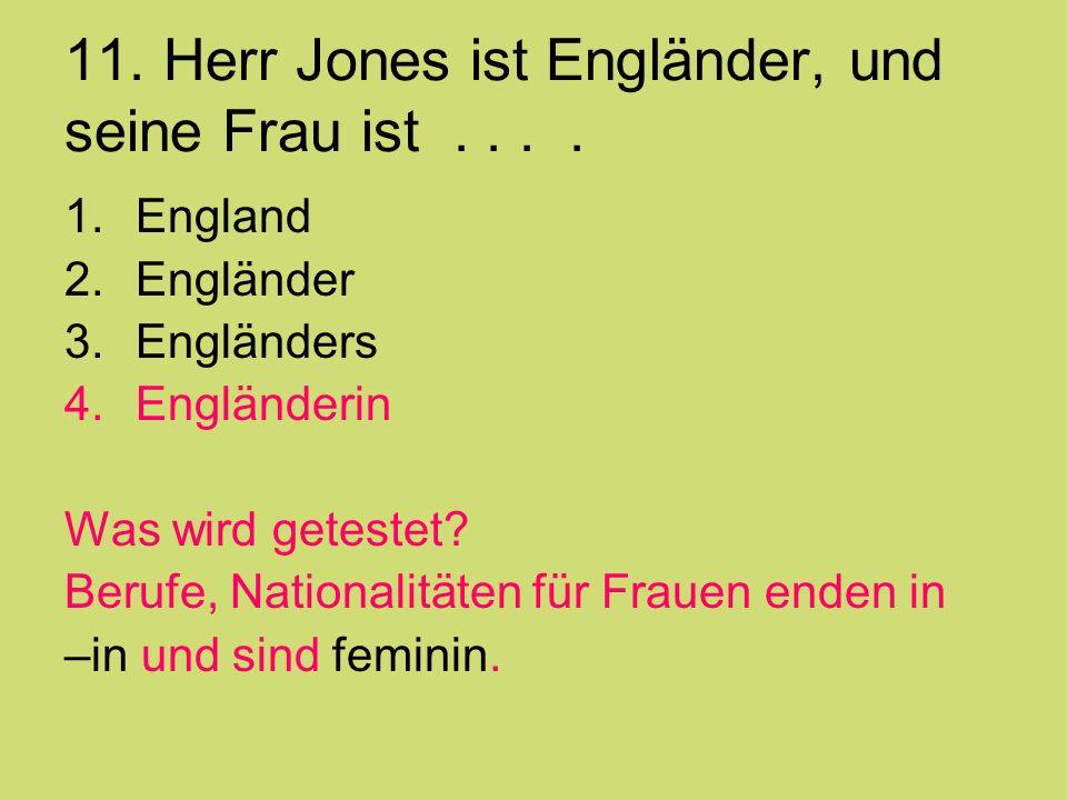 11. Herr Jones ist Engländer, und seine Frau ist . . . .