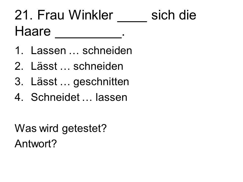 21. Frau Winkler ____ sich die Haare _________.
