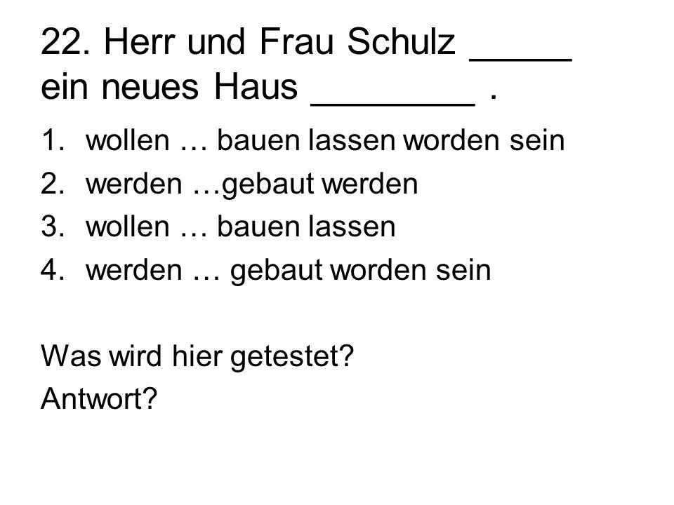 22. Herr und Frau Schulz _____ ein neues Haus ________ .