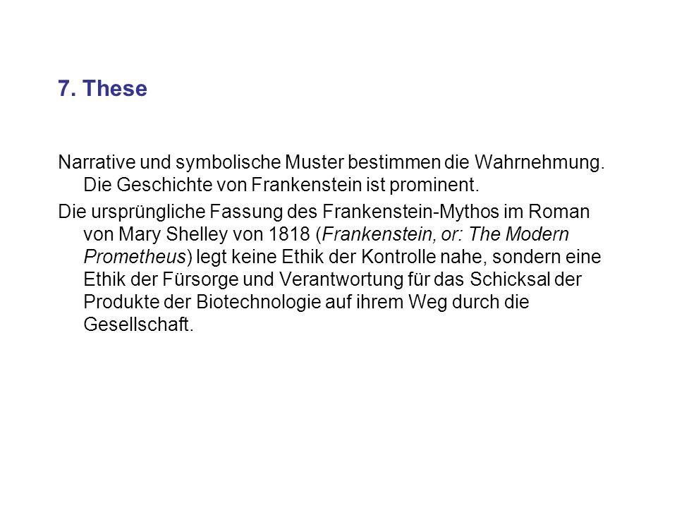 7. TheseNarrative und symbolische Muster bestimmen die Wahrnehmung. Die Geschichte von Frankenstein ist prominent.