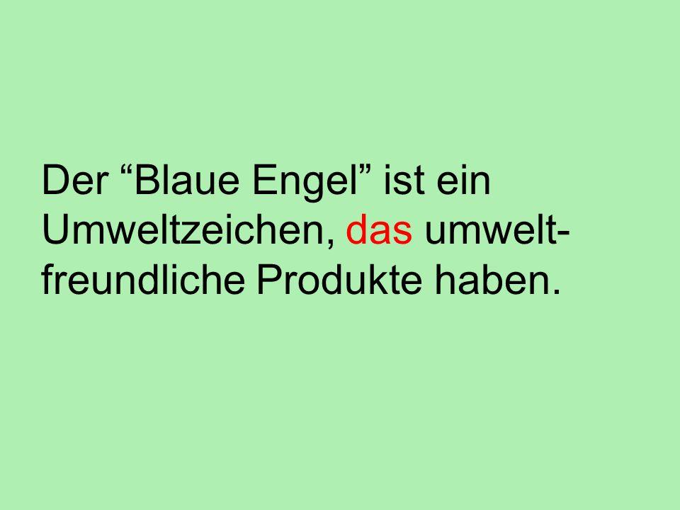 Der Blaue Engel ist ein Umweltzeichen, das umwelt-freundliche Produkte haben.