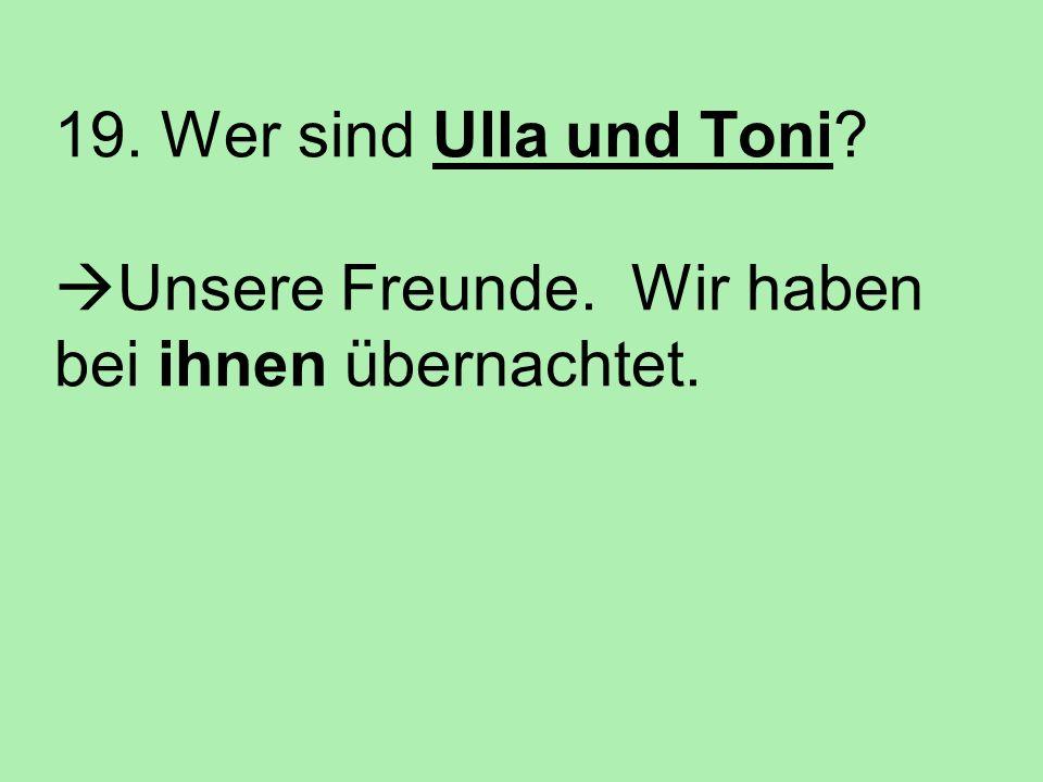19. Wer sind Ulla und Toni. Unsere Freunde