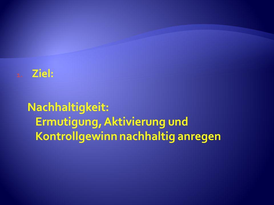 Ziel: Nachhaltigkeit: Ermutigung, Aktivierung und Kontrollgewinn nachhaltig anregen