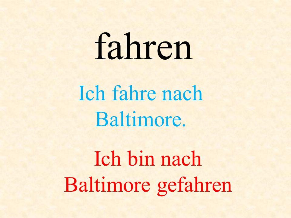 Ich fahre nach Baltimore.