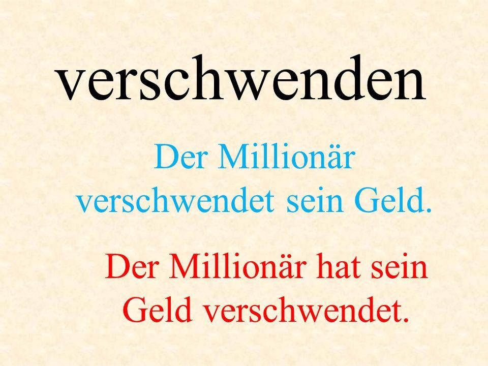 Der Millionär verschwendet sein Geld.