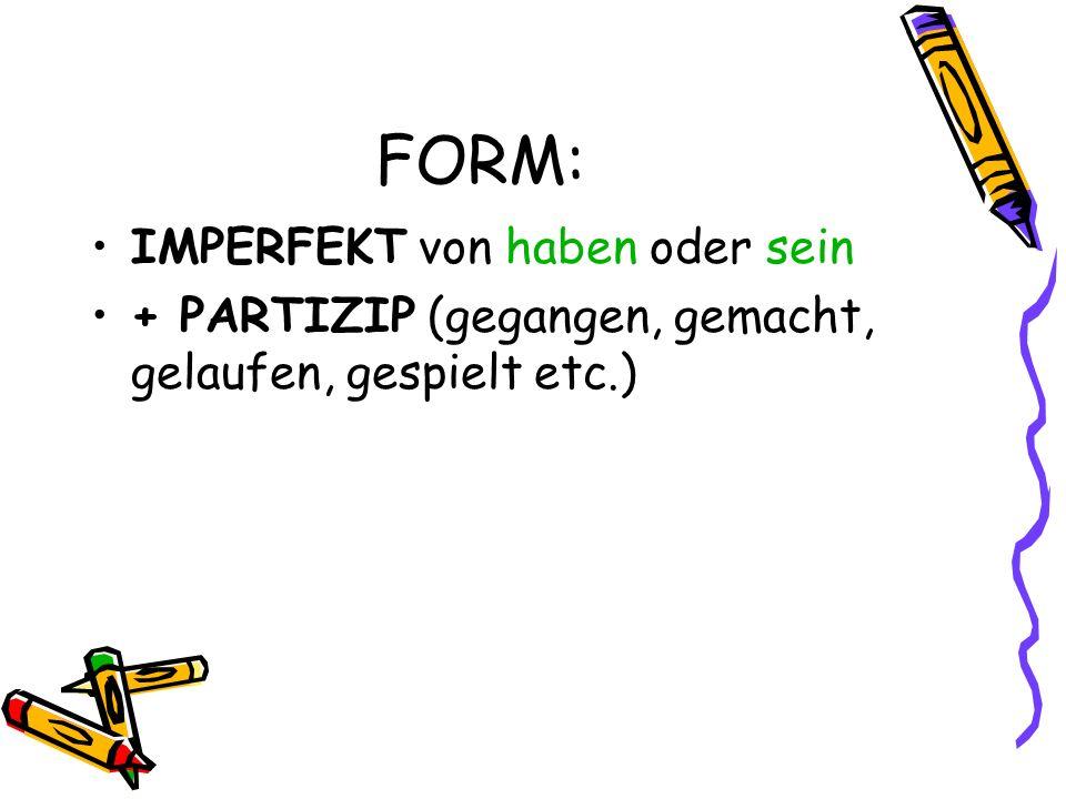 FORM: IMPERFEKT von haben oder sein