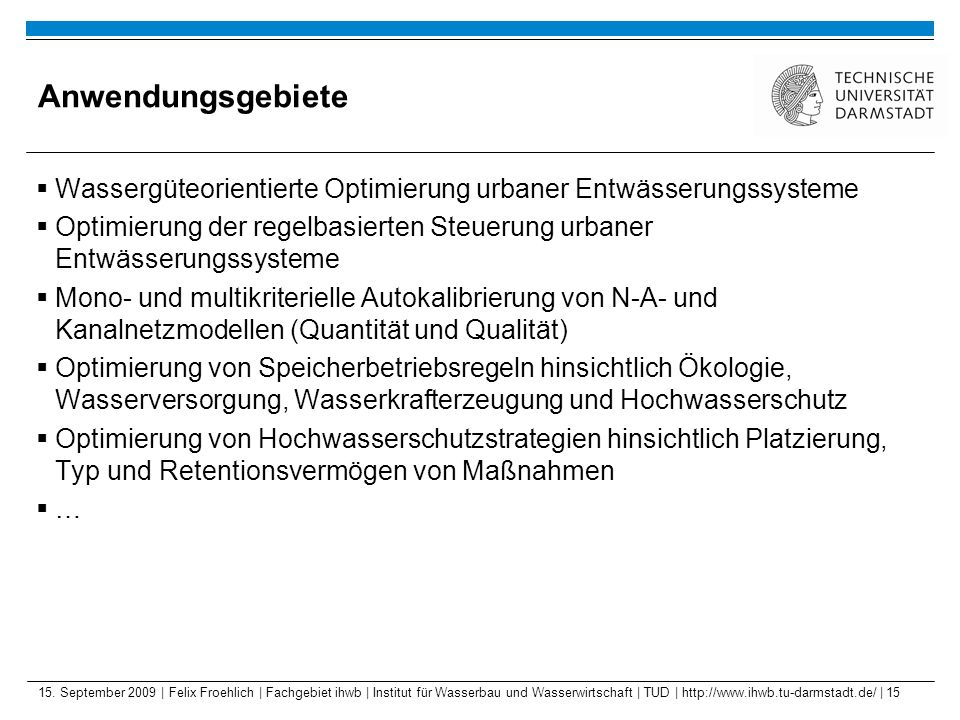 Anwendungsgebiete Wassergüteorientierte Optimierung urbaner Entwässerungssysteme.