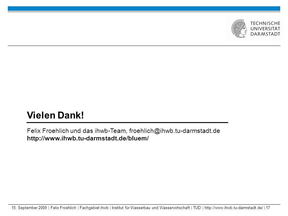 Vielen Dank! Felix Froehlich und das ihwb-Team, froehlich@ihwb.tu-darmstadt.de http://www.ihwb.tu-darmstadt.de/bluem/