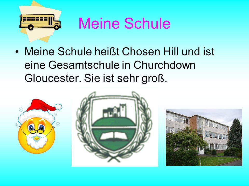 Meine Schule Meine Schule heißt Chosen Hill und ist eine Gesamtschule in Churchdown Gloucester.