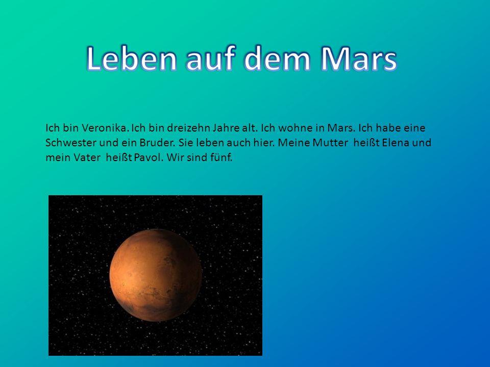 Ich bin Veronika. Ich bin dreizehn Jahre alt. Ich wohne in Mars