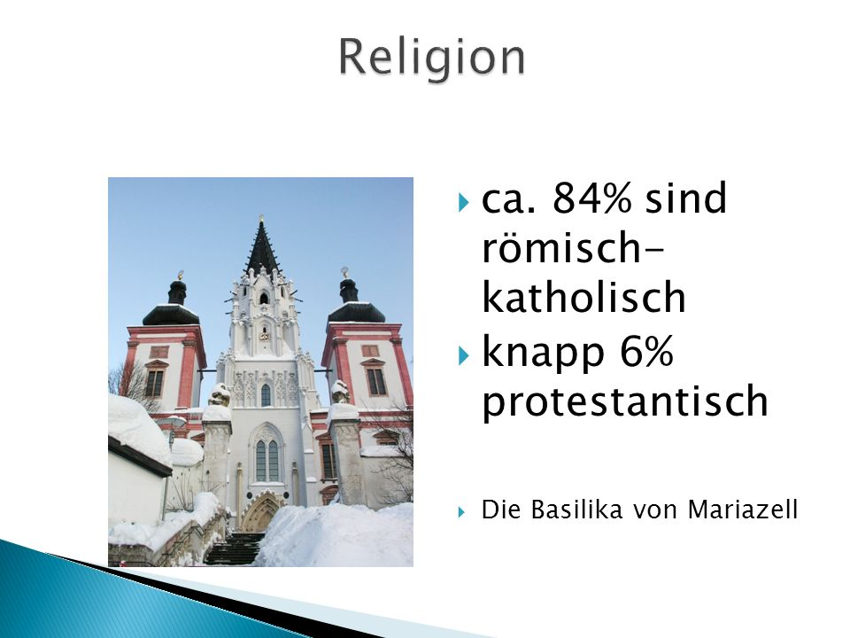 Religion ca. 84% sind römisch- katholisch knapp 6% protestantisch