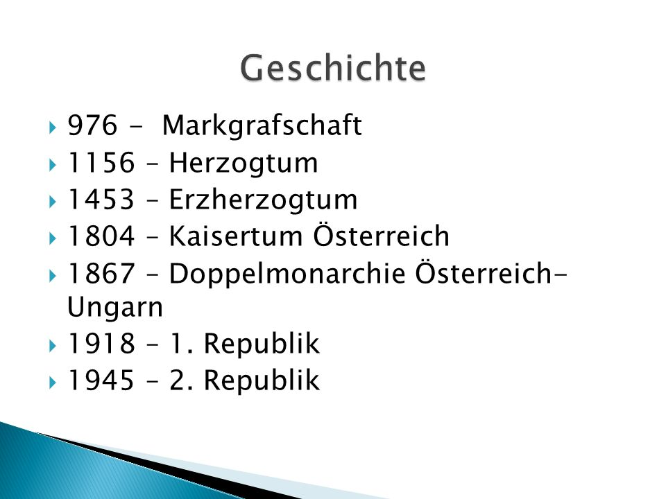 Geschichte 976 - Markgrafschaft 1156 – Herzogtum 1453 – Erzherzogtum