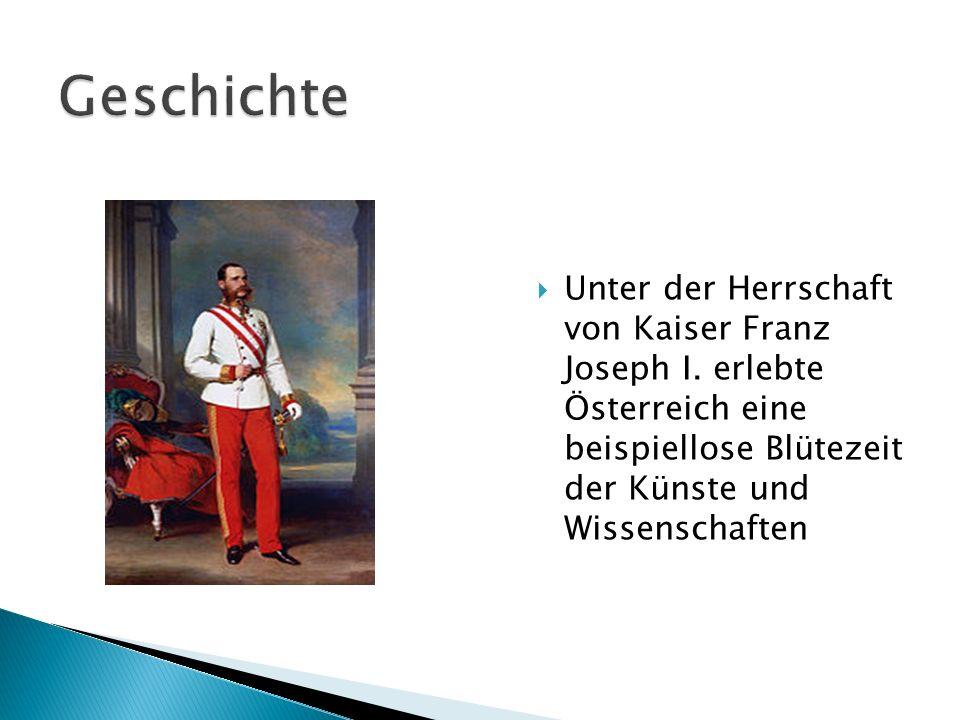 Geschichte Unter der Herrschaft von Kaiser Franz Joseph I.