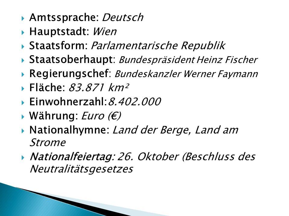 Amtssprache: Deutsch Hauptstadt: Wien. Staatsform: Parlamentarische Republik. Staatsoberhaupt: Bundespräsident Heinz Fischer.