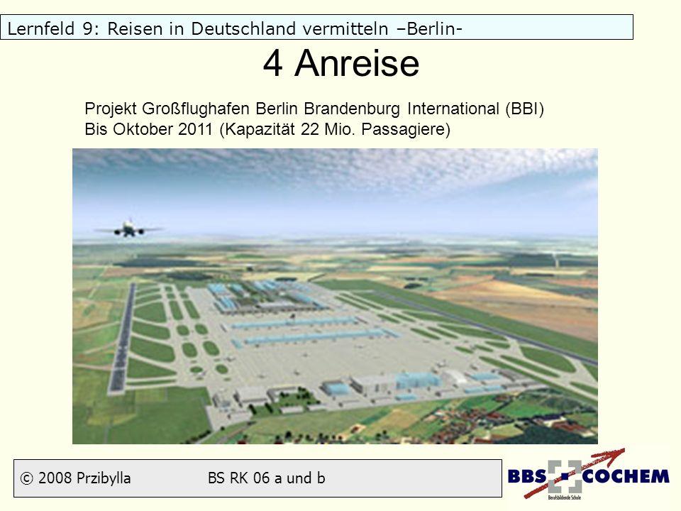 4 Anreise Projekt Großflughafen Berlin Brandenburg International (BBI) Bis Oktober 2011 (Kapazität 22 Mio.