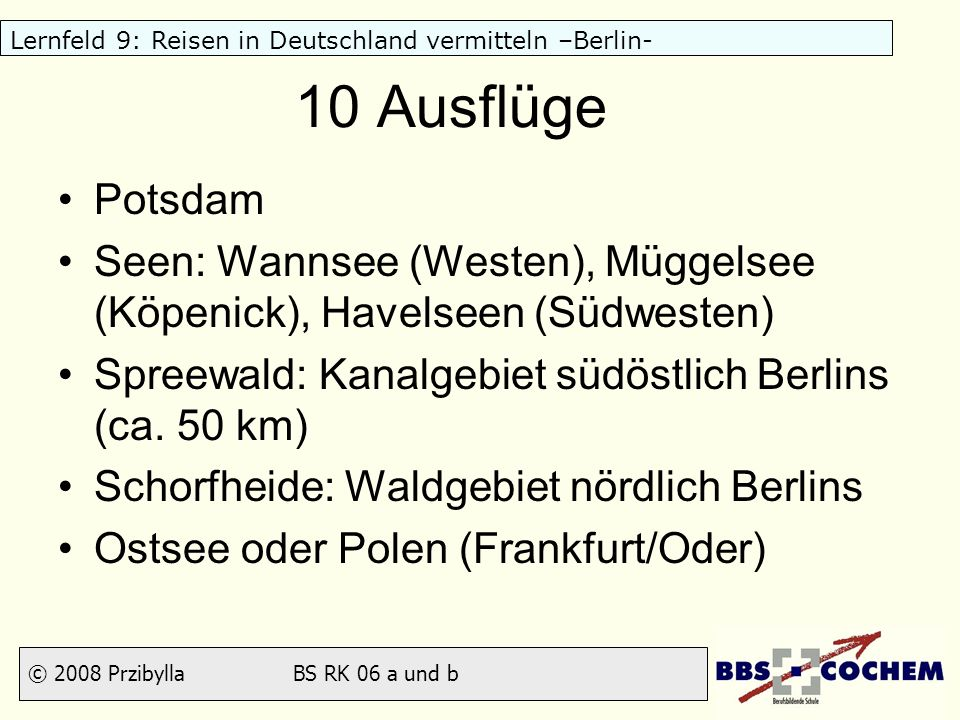 10 AusflügePotsdam. Seen: Wannsee (Westen), Müggelsee (Köpenick), Havelseen (Südwesten) Spreewald: Kanalgebiet südöstlich Berlins (ca. 50 km)