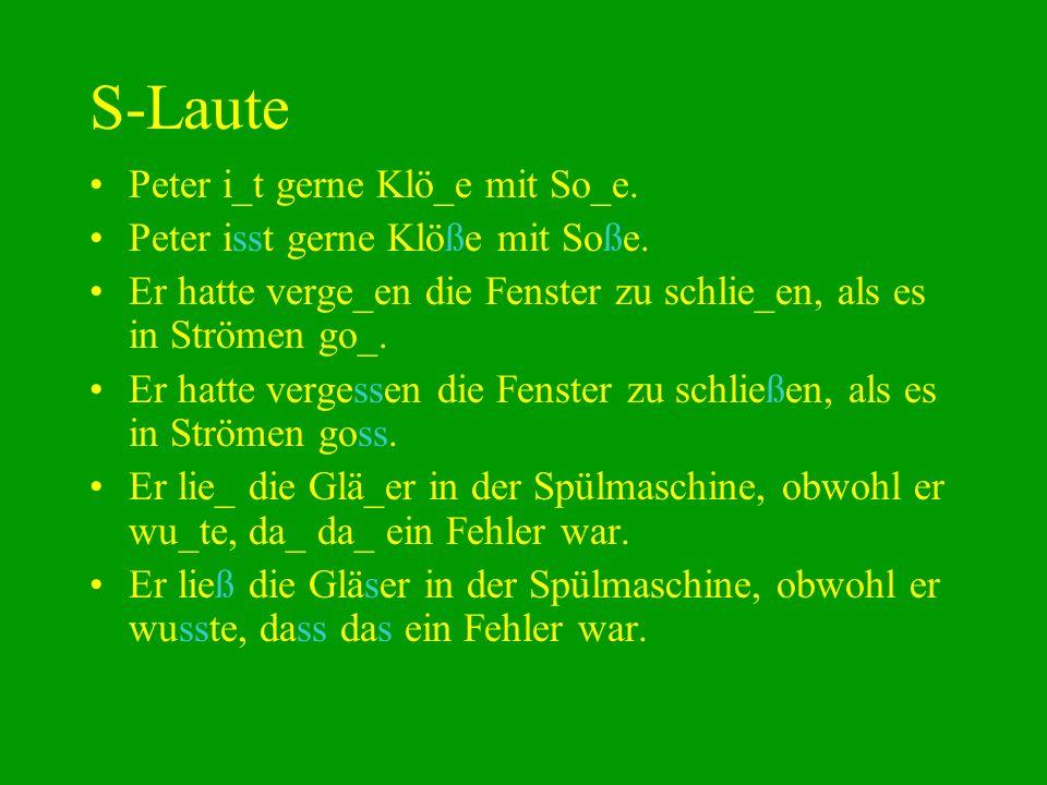 S-Laute Peter i_t gerne Klö_e mit So_e.
