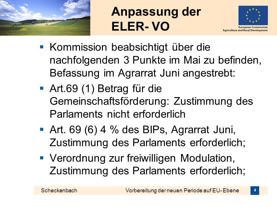 Anpassung der ELER- VO Kommission beabsichtigt über die nachfolgenden 3 Punkte im Mai zu befinden, Befassung im Agrarrat Juni angestrebt: