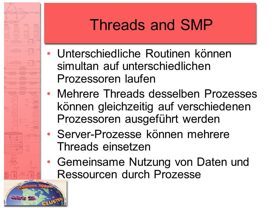 Threads and SMP Unterschiedliche Routinen können simultan auf unterschiedlichen Prozessoren laufen.