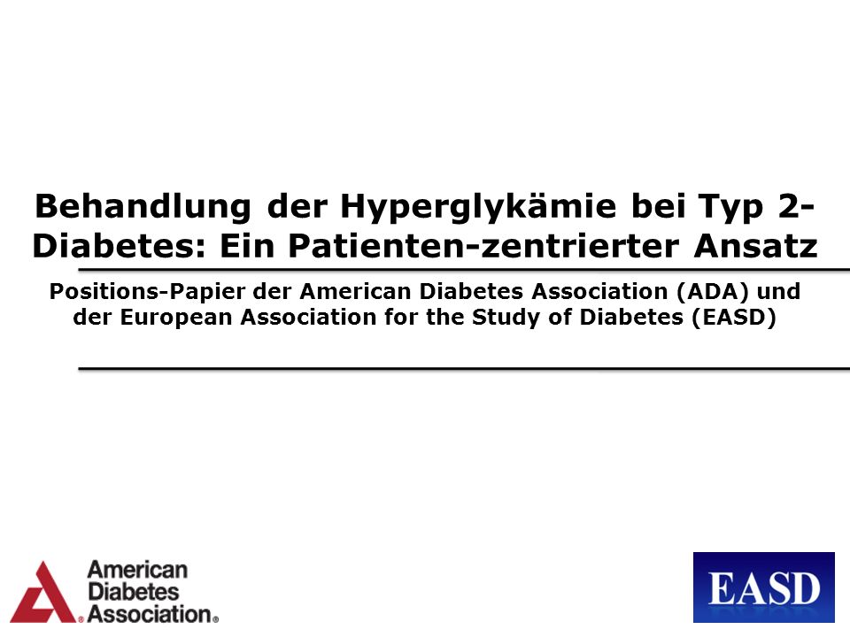 Behandlung der Hyperglykämie bei Typ 2- Diabetes: Ein Patienten-zentrierter Ansatz Positions-Papier der American Diabetes Association (ADA) und der European Association for the Study of Diabetes (EASD)