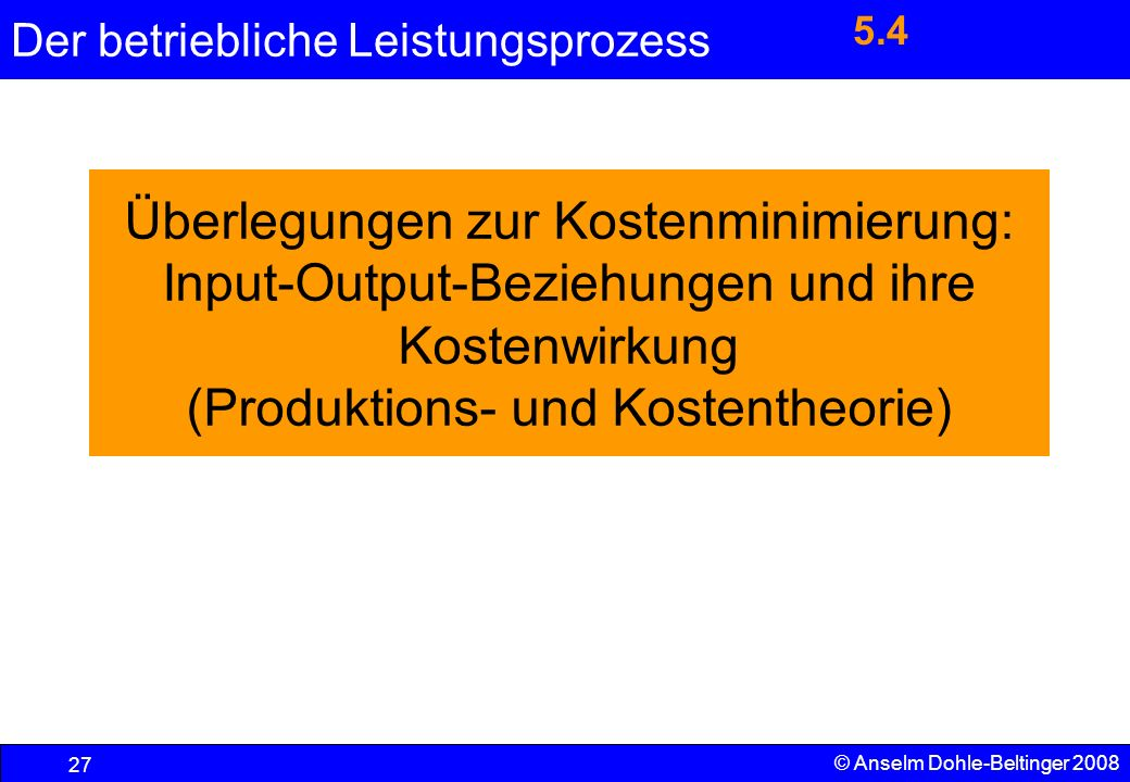 5.4 Überlegungen zur Kostenminimierung: Input-Output-Beziehungen und ihre Kostenwirkung (Produktions- und Kostentheorie)