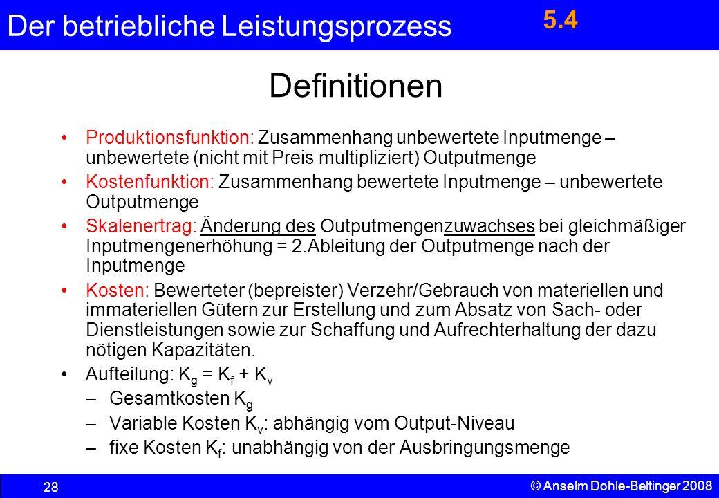 5.4 Definitionen. Produktionsfunktion: Zusammenhang unbewertete Inputmenge – unbewertete (nicht mit Preis multipliziert) Outputmenge.