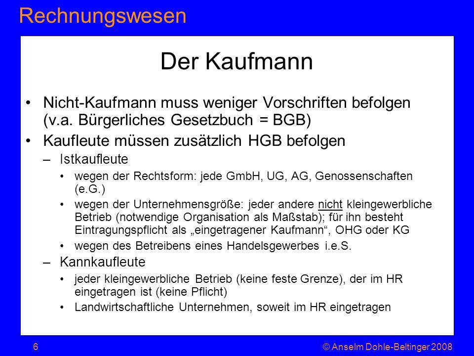 Der KaufmannNicht-Kaufmann muss weniger Vorschriften befolgen (v.a. Bürgerliches Gesetzbuch = BGB) Kaufleute müssen zusätzlich HGB befolgen.