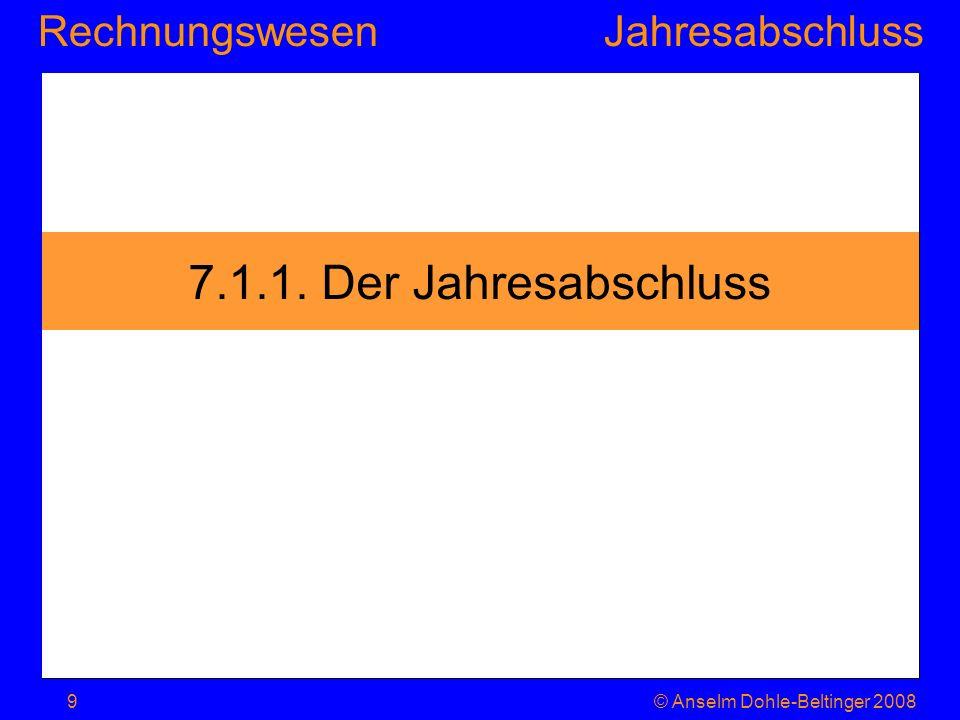 7.1.1. Der Jahresabschluss © Anselm Dohle-Beltinger 2008