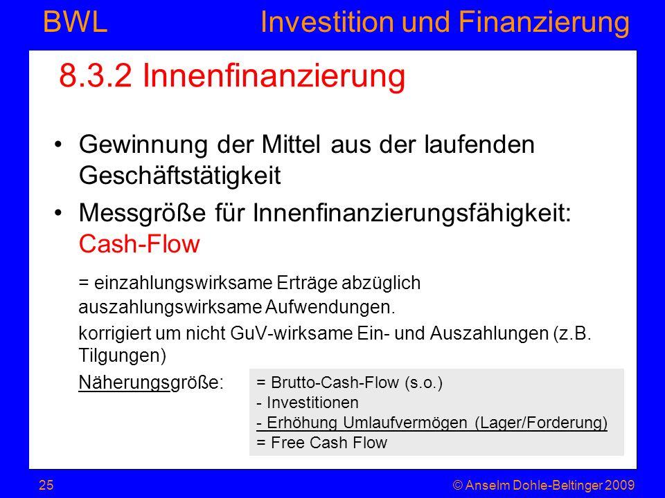 8.3.2 Innenfinanzierung Gewinnung der Mittel aus der laufenden Geschäftstätigkeit. Messgröße für Innenfinanzierungsfähigkeit: Cash-Flow.