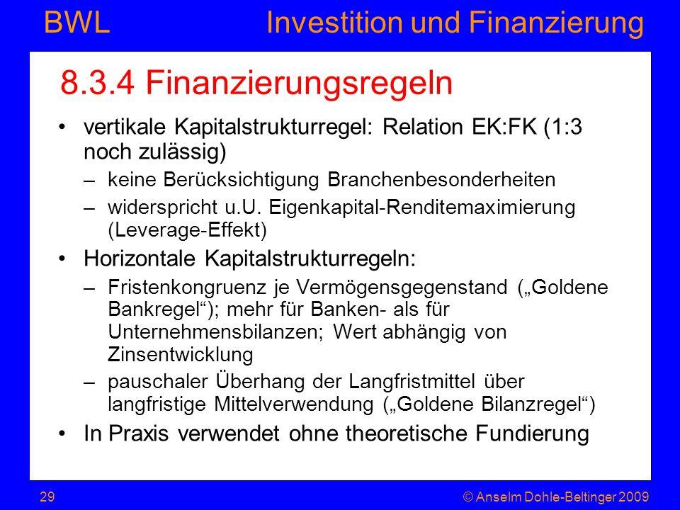 8.3.4 Finanzierungsregeln vertikale Kapitalstrukturregel: Relation EK:FK (1:3 noch zulässig) keine Berücksichtigung Branchenbesonderheiten.