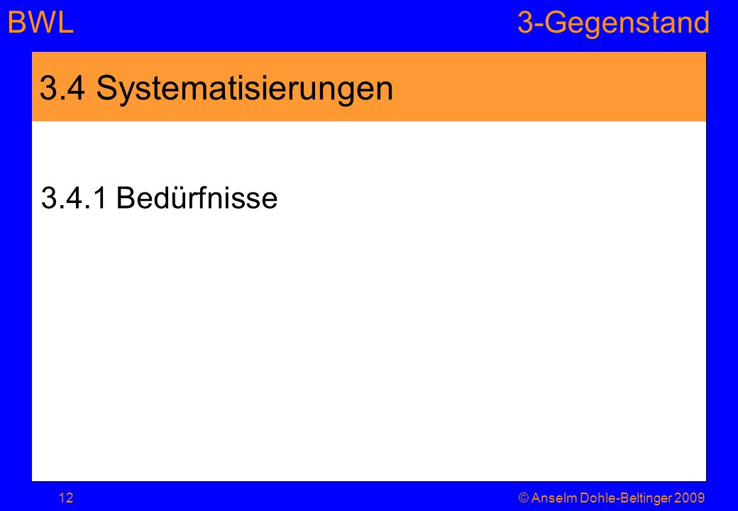 3.4 Systematisierungen 3.4.1 Bedürfnisse © Anselm Dohle-Beltinger 2009