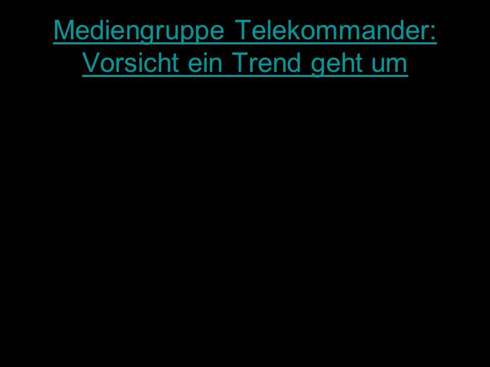 Mediengruppe Telekommander: Vorsicht ein Trend geht um