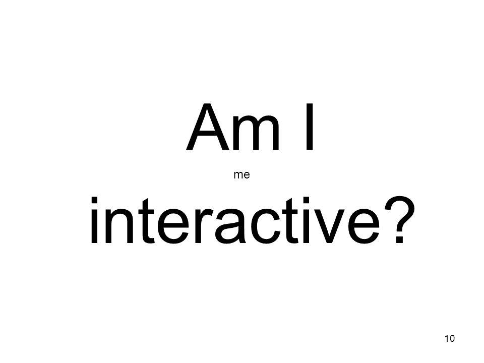 Am I interactive me