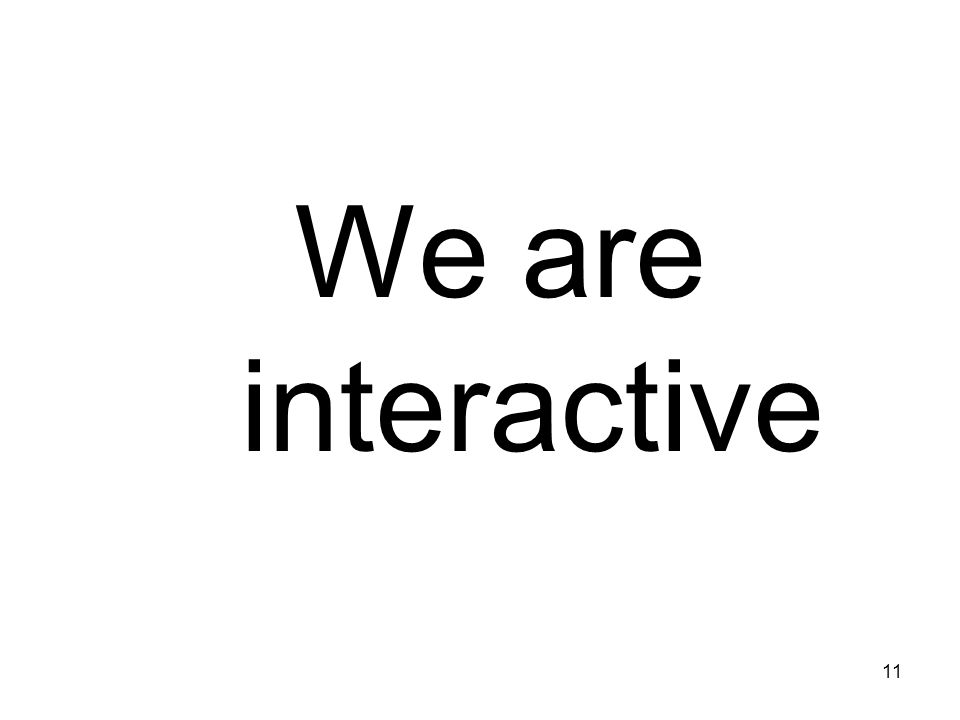 We are interactive