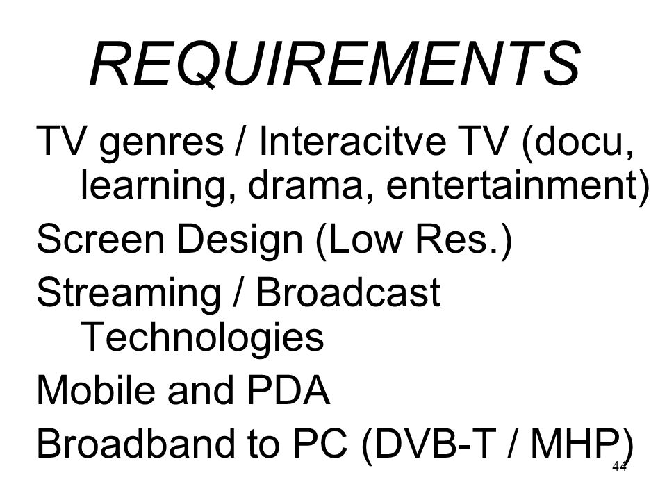 REQUIREMENTS TV genres / Interacitve TV (docu, learning, drama, entertainment) Screen Design (Low Res.)