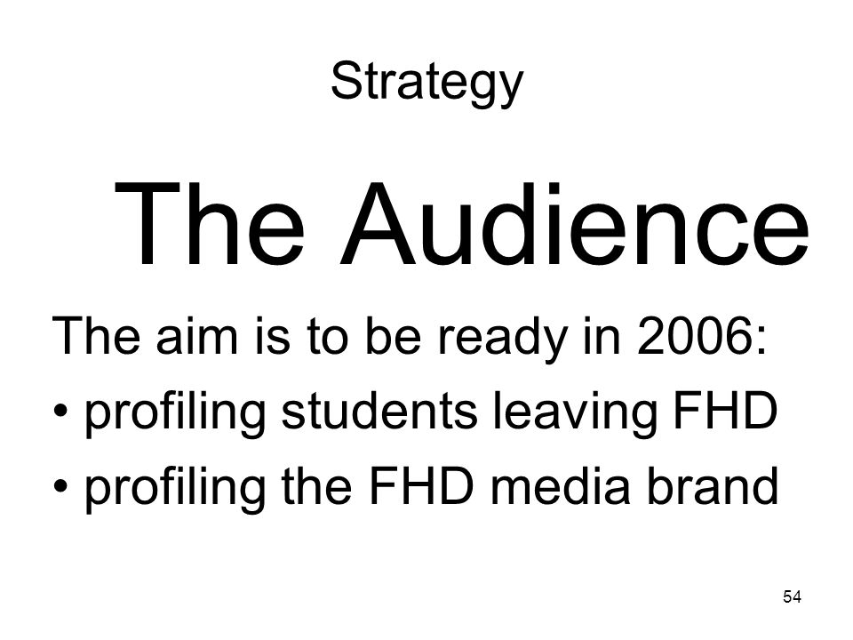The Audience Strategy The aim is to be ready in 2006:
