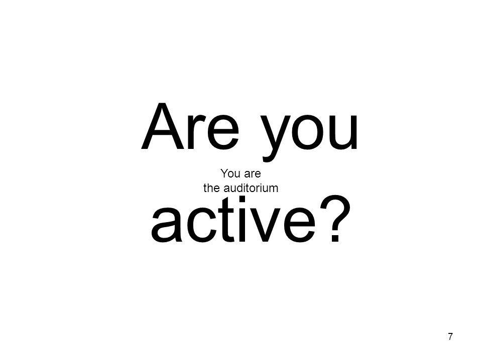 Are you active You are the auditorium