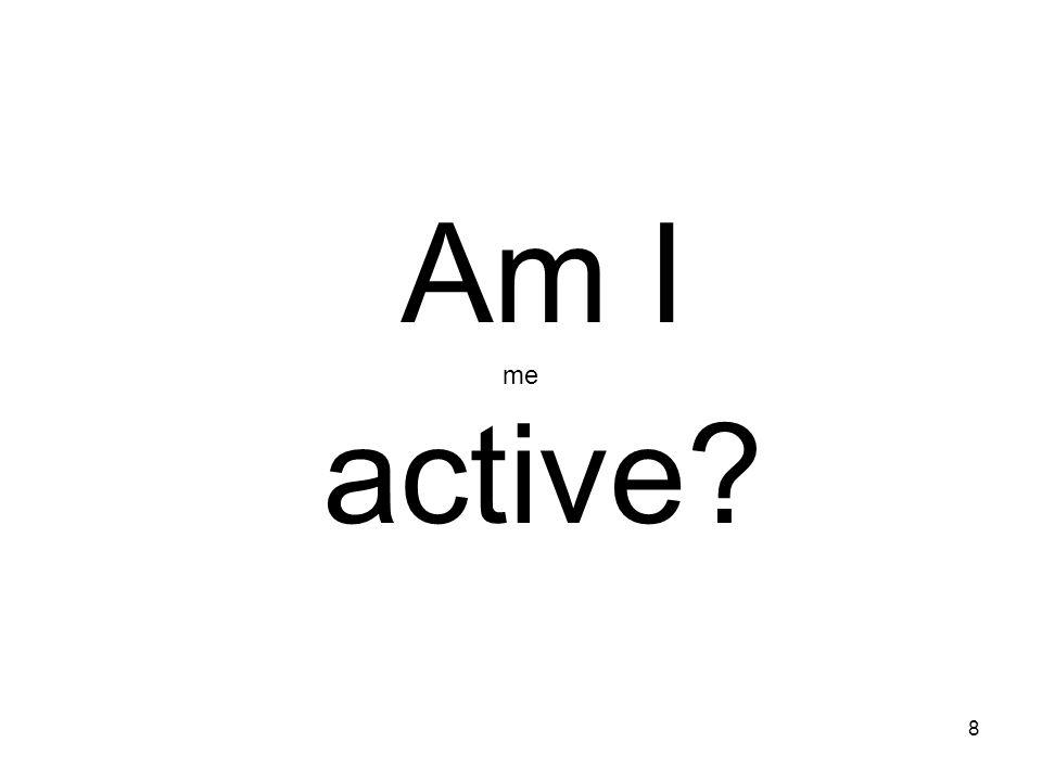 Am I active me