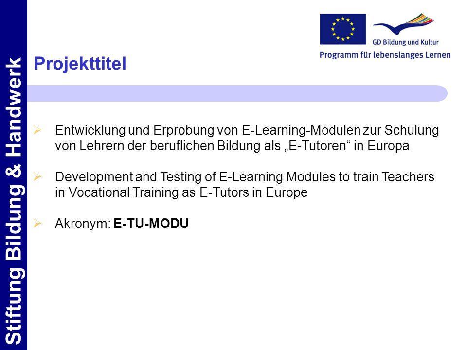 """Projekttitel Entwicklung und Erprobung von E-Learning-Modulen zur Schulung. von Lehrern der beruflichen Bildung als """"E-Tutoren in Europa."""