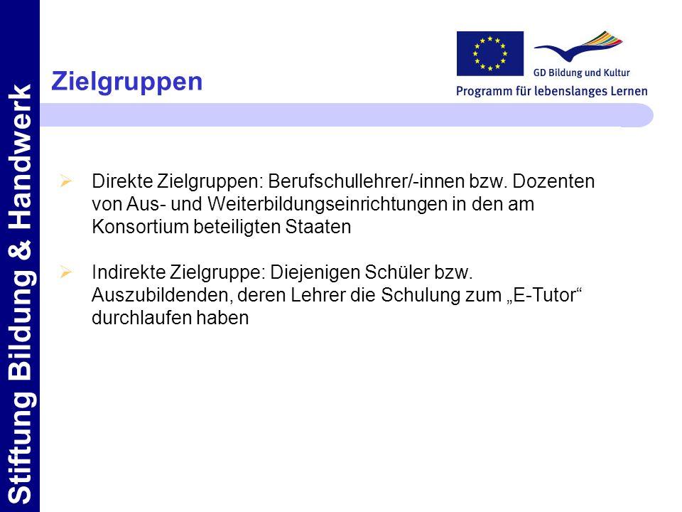Zielgruppen Direkte Zielgruppen: Berufschullehrer/-innen bzw. Dozenten