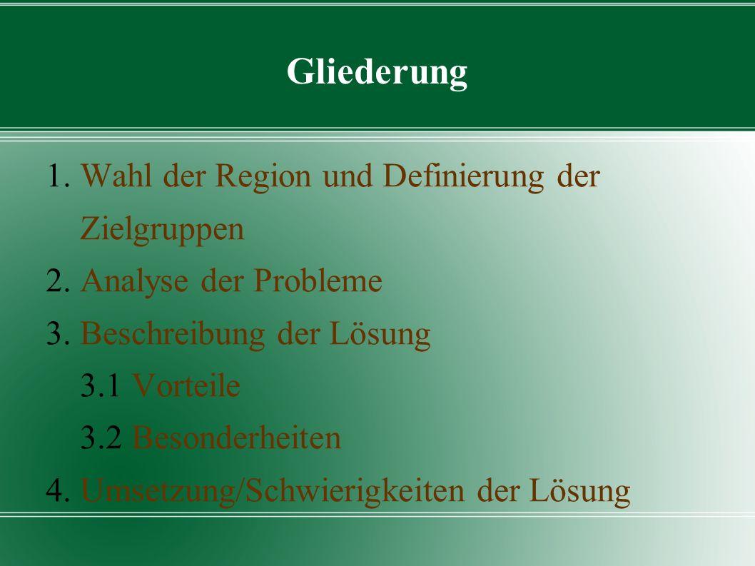 Gliederung 1. Wahl der Region und Definierung der Zielgruppen