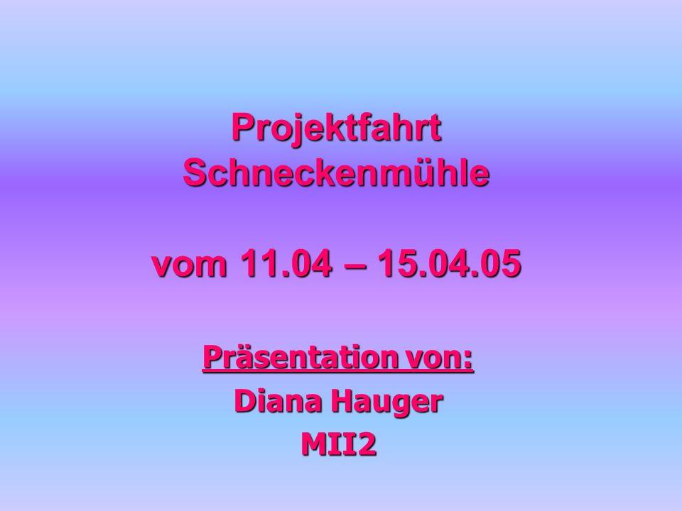 Projektfahrt Schneckenmühle vom 11.04 – 15.04.05