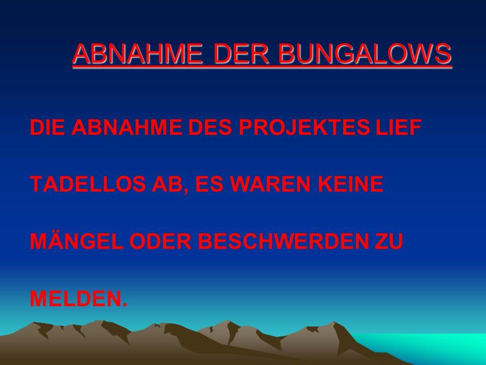 ABNAHME DER BUNGALOWS DIE ABNAHME DES PROJEKTES LIEF