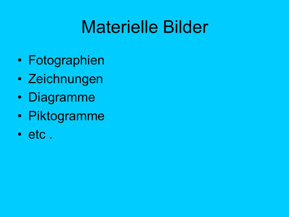 Materielle Bilder Fotographien Zeichnungen Diagramme Piktogramme etc .