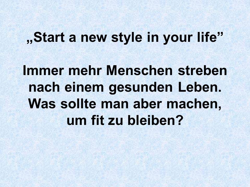 """""""Start a new style in your life Immer mehr Menschen streben nach einem gesunden Leben."""
