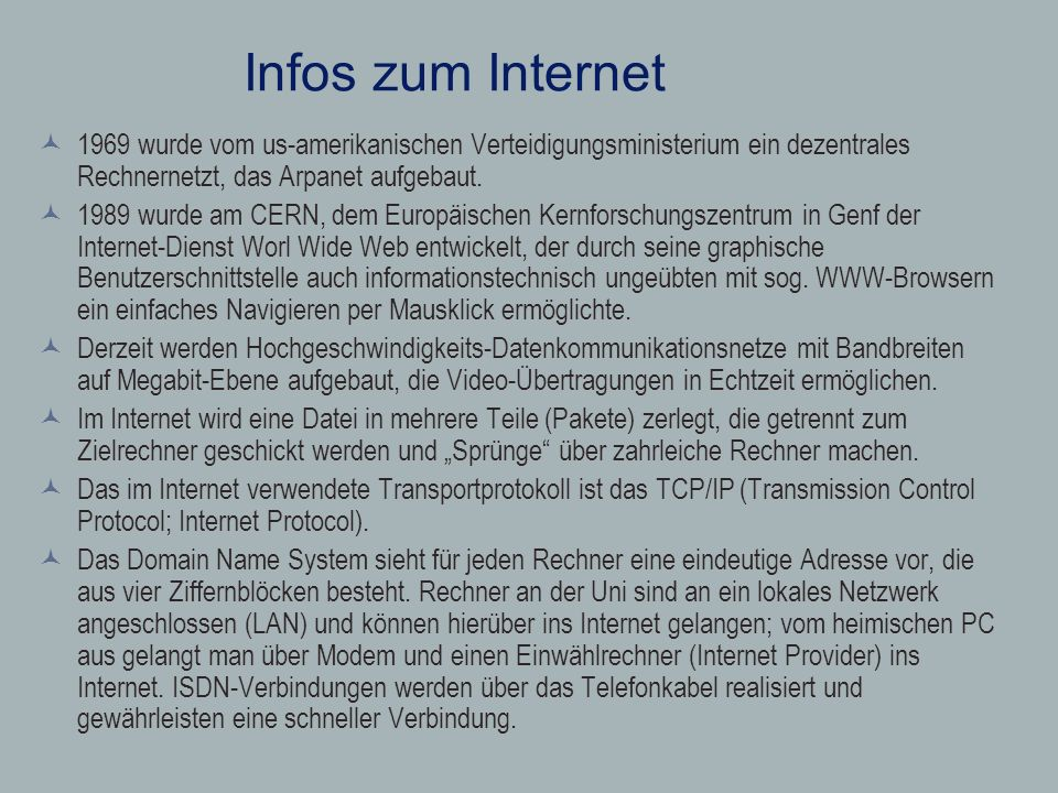 Infos zum Internet 1969 wurde vom us-amerikanischen Verteidigungsministerium ein dezentrales Rechnernetzt, das Arpanet aufgebaut.