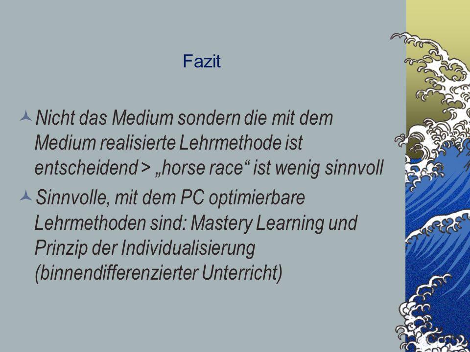 """Fazit Nicht das Medium sondern die mit dem Medium realisierte Lehrmethode ist entscheidend > """"horse race ist wenig sinnvoll."""