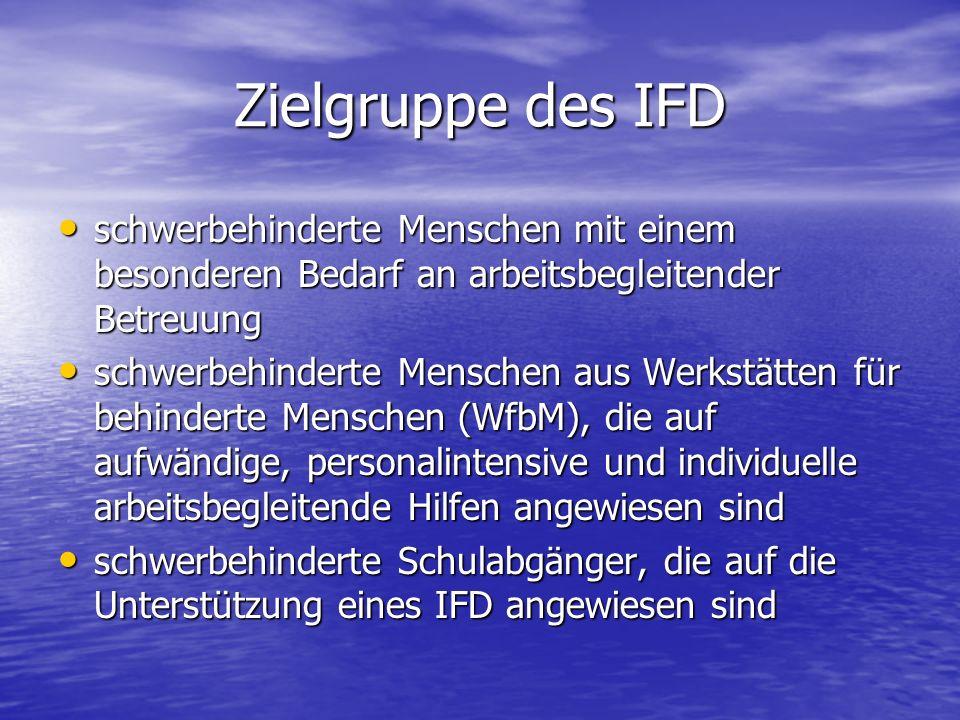 Zielgruppe des IFD schwerbehinderte Menschen mit einem besonderen Bedarf an arbeitsbegleitender Betreuung.