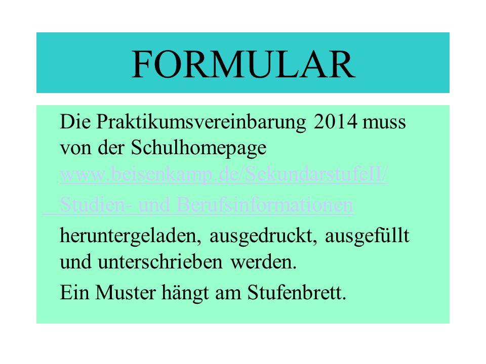 FORMULAR Die Praktikumsvereinbarung 2014 muss von der Schulhomepage www.beisenkamp.de/SekundarstufeII/
