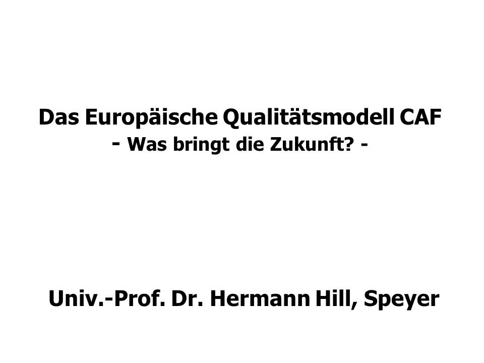 Das Europäische Qualitätsmodell CAF - Was bringt die Zukunft -